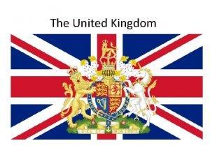 The United Kingdom The United Kingdom of Great