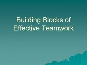 Building Blocks of Effective Teamwork Building Blocks Purpose