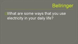 Bellringer What are some ways that you use