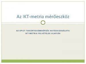 Az IKTmetria mreszkz AZ EPICT TANRTOVBBKPZS HATSVIZSGLATA IKTMETRIA