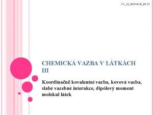 VY32INOVACE05 12 CHEMICK VAZBA V LTKCH III Koordinan