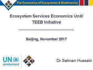 Ecosystem Services Economics Unit TEEB Initiative Beijing November
