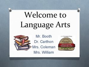 Welcome to Language Arts Mr Booth Dr Carthon
