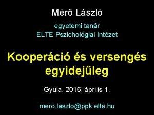 Mr Lszl egyetemi tanr ELTE Pszicholgiai Intzet Kooperci