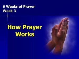 6 Weeks of Prayer Week 3 How Prayer