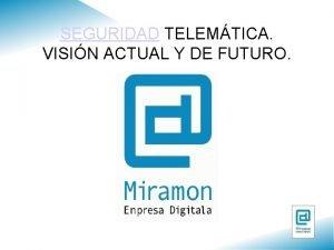 SEGURIDAD TELEMTICA VISIN ACTUAL Y DE FUTURO Seguridad