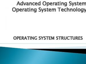 Advanced Operating System Technology OPERATING SYSTEM STRUCTURES Common