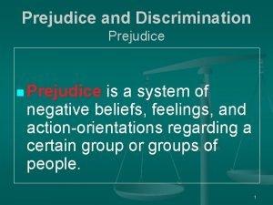 Prejudice and Discrimination Prejudice is a system of