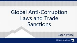 Global AntiCorruption Laws and Trade Sanctions Jason Prince