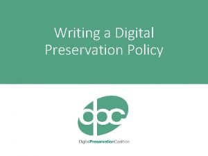 Writing a Digital Preservation Policy What is a