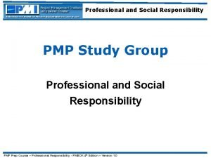 Professional and Social Responsibility PMP Study Group Professional