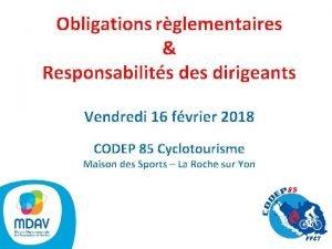 Obligations rglementaires Responsabilits des dirigeants Vendredi 16 fvrier