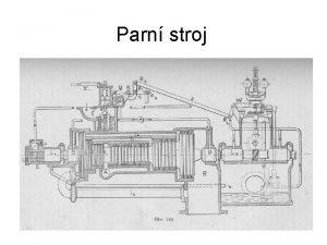 Parn stroj 1 Parn stroje Parn stroj je