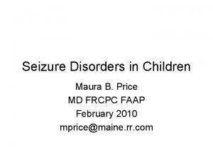 Seizure Disorders in Children Maura B Price MD