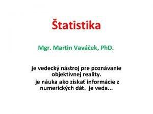 tatistika Mgr Martin Vavek Ph D je vedeck