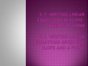 5 1 WRITING LINEAR EQUATIONS IN SLOPEINTERCEPT FORM
