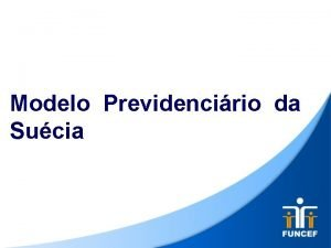 Modelo Previdencirio da Sucia Agenda Informaes gerais sobre