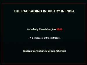 THE PACKAGING INDUSTRY IN INDIA An Industry Presentation