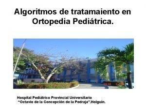 Algoritmos de tratamaiento en Ortopedia Peditrica Dr Miguel