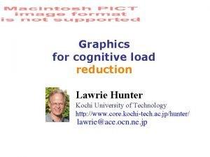 Graphics for cognitive load reduction Lawrie Hunter Kochi