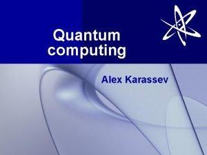 Quantum computing Alex Karassev Quantum Computer Quantum computer