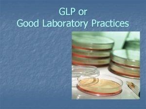 GLP or Good Laboratory Practices GLP GOOD LABORATORY