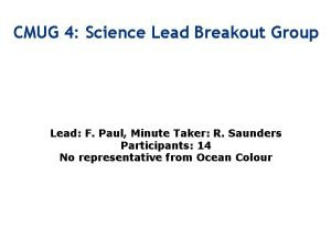 CMUG 4 Science Lead Breakout Group Lead F