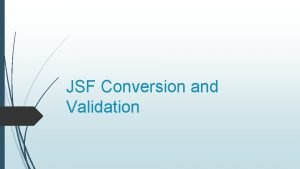 JSF Conversion and Validation Overview of the Conversion