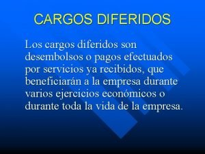 CARGOS DIFERIDOS Los cargos diferidos son desembolsos o