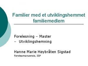 Familier med et utviklingshemmet familiemedlem Forelesning Master Utviklingshemning