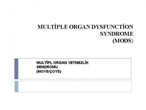 MULTPLE ORGAN DYSFUNCTON SYNDROME MODS MULTPL ORGAN YETMEZLK