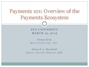 Payments 101 Overview of the Payments Ecosystem ETA