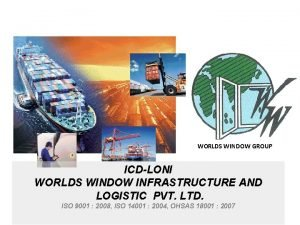WORLDS WINDOW GROUP ICDLONI WORLDS WINDOW INFRASTRUCTURE AND