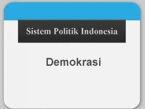 Sistem Politik Indonesia Demokrasi DEMOKRASI Secara etimologis Istilah