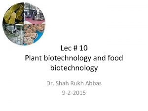 Lec 10 Plant biotechnology and food biotechnology Dr