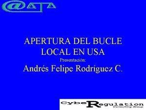 APERTURA DEL BUCLE LOCAL EN USA Presentacin Andrs