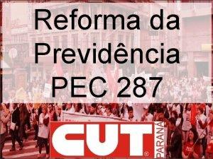 Reforma da Previdncia PEC 287 Desmonte da previdncia