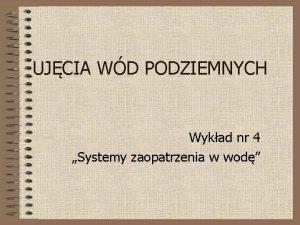 UJCIA WD PODZIEMNYCH Wykad nr 4 Systemy zaopatrzenia