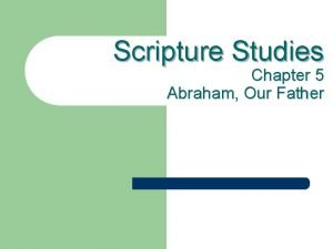 Scripture Studies Chapter 5 Abraham Our Father Abraham