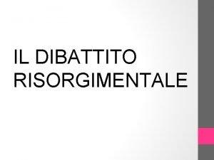 IL DIBATTITO RISORGIMENTALE Introduzione al Risorgimento Il Risorgimento