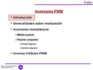 ndice Inversores PWM Introduccin Generalidades sobre modulacin Inversores