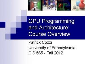 GPU Programming and Architecture Course Overview Patrick Cozzi