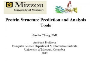 Protein Structure Prediction and Analysis Tools Jianlin Cheng