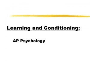 Learning and Conditioning AP Psychology Learning Targets Distinguish