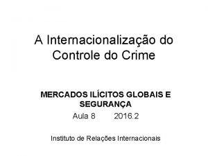 A Internacionalizao do Controle do Crime MERCADOS ILCITOS
