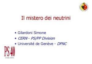 Il mistero dei neutrini Gilardoni Simone CERN PSPP