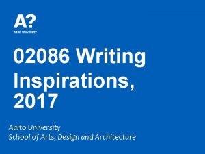 02086 Writing Inspirations 2017 Aalto University School of