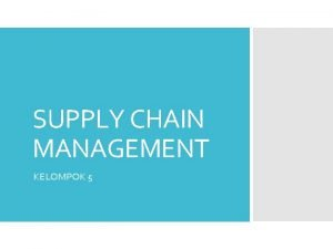 SUPPLY CHAIN MANAGEMENT KELOMPOK 5 Pengertian Supply Chain