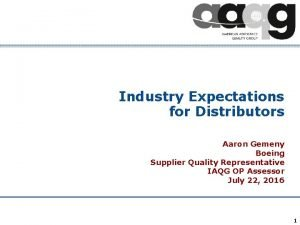 Industry Expectations for Distributors Aaron Gemeny Boeing Supplier