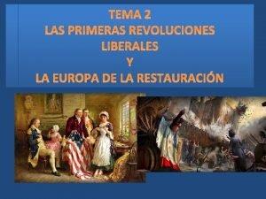 TEMA 2 LAS PRIMERAS REVOLUCIONES LIBERALES Y LA